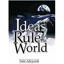 Ideas Rule the World
