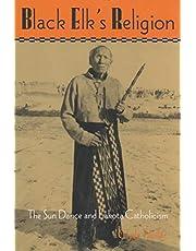 Black Elk's Religion: The Sun Dance and Lakota Catholicism