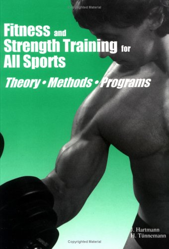 Fitness and Strength Training for All Sports: Theory Methods Programs