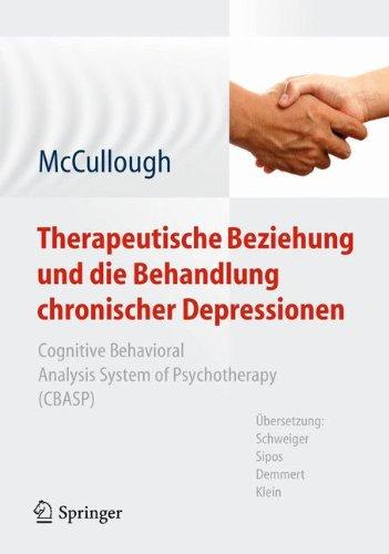 Therapeutische Beziehung und die Behandlung chronischer Depressionen: Cognitive Behavioral Analysis System of Psychotherapy (CBASP). Aus dem ... von Schweiger, Sipos, Demmert, Klein