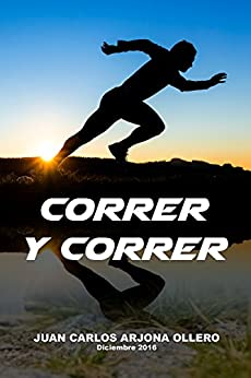Correr y Correr (Spanish Edition) by [Arjona, Atletismo]