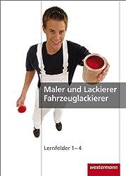 Maler und Lackierer / Fahrzeuglackierer: Lernfelder 1-4: Schülerband, 2. Auflage, 2009