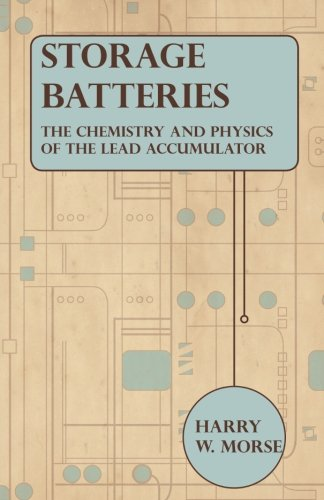 Storage Batteries - The Chemistry and Physics of the Lead Accumulator