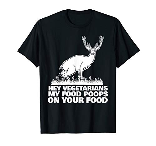 Hey Vegetarians My Food poops on your Food funny hunting  T-Shirt