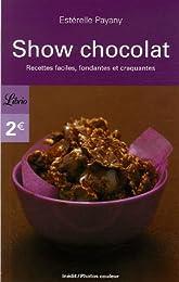 Show chocolat : Recettes faciles, fondantes et craquantes