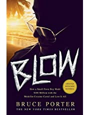 BLOW: How a Small-Town Boy Made $100 Million with the Medellín Cocaine Cartel and Lost It All