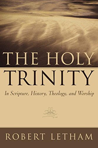 The Holy Trinity: In Scripture, History, Theology, and Worship by [Letham, Robert]