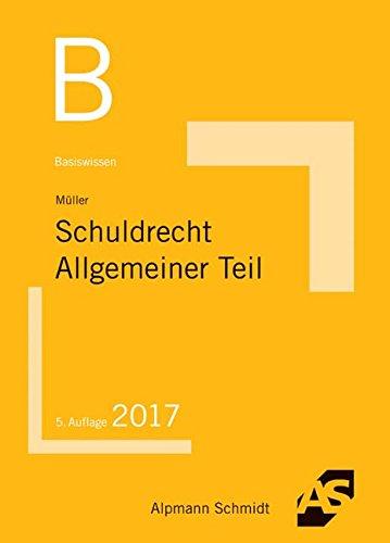Basiswissen Schuldrecht Allgemeiner Teil Taschenbuch – 9. Januar 2017 Frank Müller Alpmann Schmidt Verlag 3867524955 Privatrecht / BGB