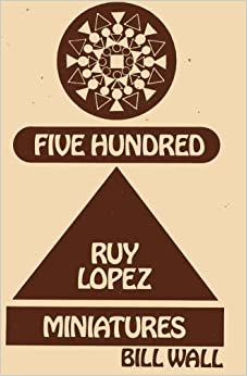 500 Ruy Lopez Miniatures by Bill Wall (1986-06-24)