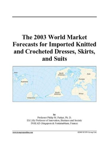 The 2003 World Market Forecasts for Imported Knitted and Crocheted Dresses, Skirts, and Suits -