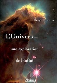 L'univers, une exploration de l'infini par Serge Brunier