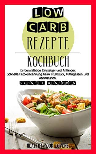 Low Carb Rezepte Schnell Abnehmen Kochbuch Für Berufstätige