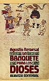 Un banquete para los dioses / A Banquet for the Gods