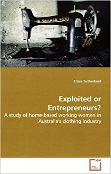 Book Exploited or Entrepreneurs?: A study of home-based working women in Australia's clothing industry