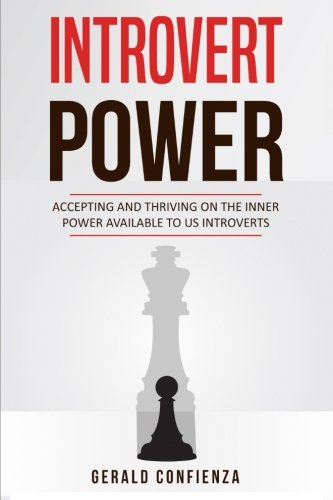 Introvert Power: Accepting and Thriving on the Inner Power Available to Us Introverts (Introvert, Social Anxiety, Shyness, Social Skills, Inner Power)