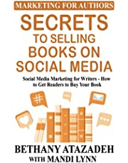 Secrets to Selling Books on Social Media: Social Media Marketing for Writers - How to Get Readers to Buy Your Book