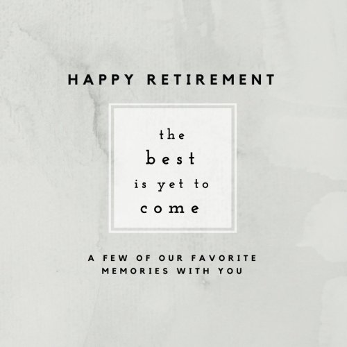Happy Retirement The Best Is Yet To Come- A Few of Our Favorite Memories With Yo: Retirement Memory Book; Retirement Scrapbook, Photo Album; ... Gifts for Men and Women) (Volume - Photo Album Retirement