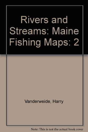 Rivers and Streams: Maine Fishing Maps (Maine Fishing Map Books)