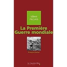 La Première Guerre mondiale: idées reçues sur la Première Guerre mondiale (French Edition)
