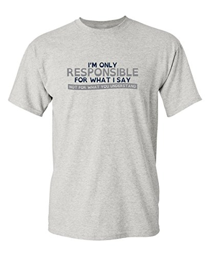 (I'm Only Responsible for What I Say Gift Mens Funny T Shirt L Ash)