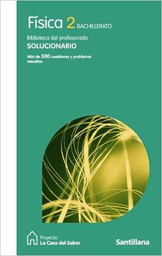 Solucionario Fisica 2 Bachillerato La Casa Del Saber Santillana - 9788429409918: Amazon.es: Libros