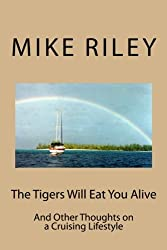 The Tigers Will Eat You Alive: And Other Thoughts on a Cruising Lifestyle