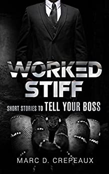 Worked Stiff: Short Stories to Tell Your Boss by [Crepeaux, Marc]