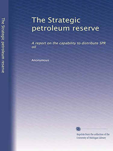 The Strategic petroleum reserve: A report on the capability to distribute SPR oil