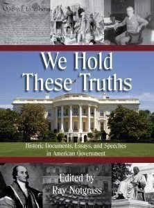 We Hold These Truths Historic Documents, Essays, and Speeches in American Government