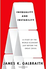 Inequality and Instability: A Study of the World Economy Just Before the Great Crisis by James K. Galbraith (2012-03-30)