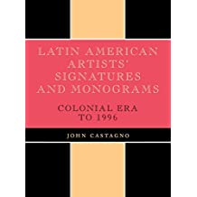 Latin American Artists' Signatures and Monograms: Colonial Era to 1996 by John Castagno (1998-02-12)