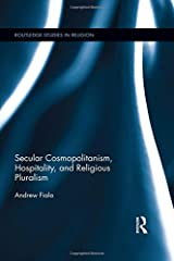 Secular Cosmopolitanism, Hospitality, and Religious Pluralism (Routledge Studies in Religion) Hardcover