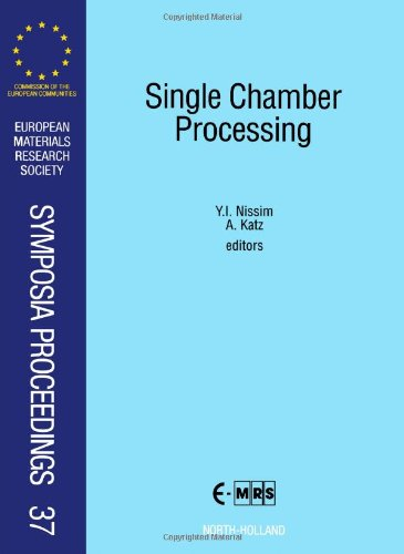 Single Chamber Processing: Proceedings of the Joint Session on Single Chamber Processing : Requirements and Challenges of the 1992 E-Mrs Spring Meet ... Research Society Symposia - Strasbourg Single