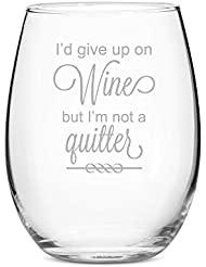 I'd Give Up Wine But I'm Not a Quitter Stemless 15 oz Wine Glass