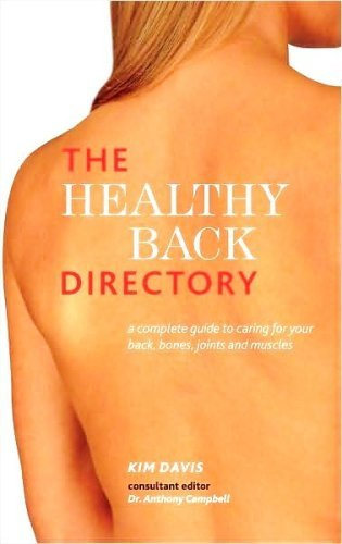 The Healthy Back Directory : A Complete Guide to Caring for Your Back, Bones, Joints and Muscles