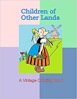 Children Of Other Lands A Vintage Coloring Book Illustrations Cultural Clothing Costumes 1930s Drawings Traditional