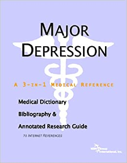 Book Major Depression - A Medical Dictionary, Bibliography, and Annotated Research Guide to Internet References