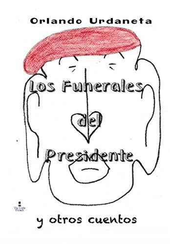 (Los Funerales del Presidente y Otros Cuentos (Spanish Edition))