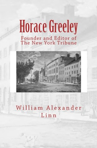 Horace Greeley: Founder and Editor of The New York Tribune pdf