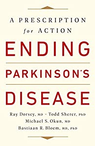 Ending Parkinson's Disease: A Prescription for Action by Ray Dorsey, Todd Sherer, Michael S. Okun, Bastiaan R. Bloem