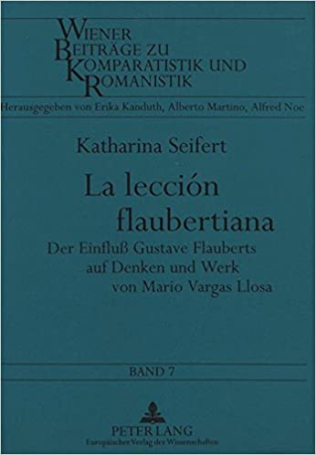 Book La lección flaubertiana: Der Einfluß Gustave Flauberts auf Denken und Werk von Mario Vargas Llosa (Wiener Beiträge zu Komparatistik und Romanistik) (German Edition)