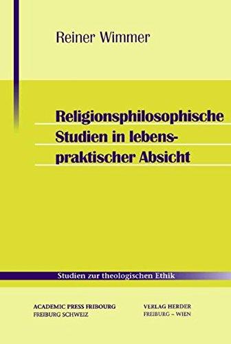 Religionsphilosophische Studien in lebenspraktischer Absicht (Studien zur theologischen Ethik)