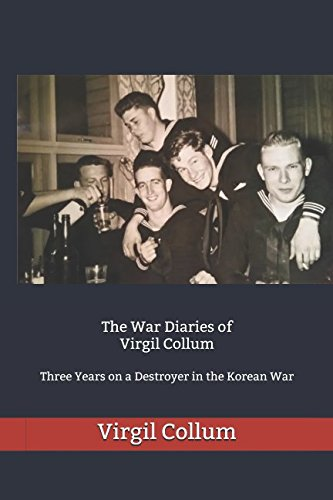 The War Diaries of Virgil Collum: Three Years on a Destroyer in the Korean ()