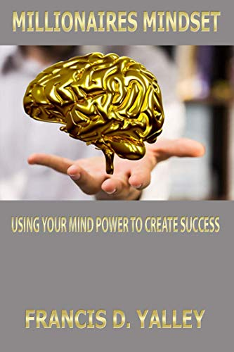 Millionaires Mindset:: Using Your Mind Power To Create Success: