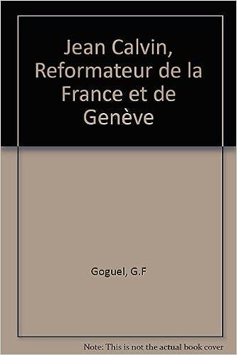 Livre Jean Calvin, Reformateur de la France et de Genève pdf