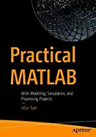 Practical MATLAB: With Modeling, Simulation, and Processing Projects Front Cover