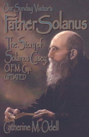 Father Solanus: The Story of Solanus Casey, O.F.M. Cap.