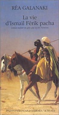 La vie d'Ismail Férik Pacha par Rhéa Galanaki