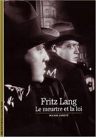 Fritz Lang : Le meurtre et la loi par Michel Ciment