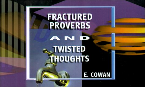 FRACTURED PROVERBS AND TWISTED THOUGHTS